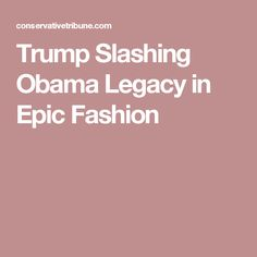 Trump Slashing Obama Legacy in Epic Fashion