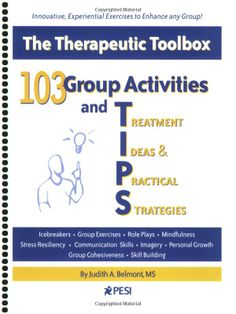 103 Group Activities and TIPS (Treatment Ideas  Practical Strategies) Judith Belmont