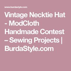 Vintage Necktie Hat - ModCloth Handmade Contest – Sewing Projects  | BurdaStyle.com