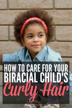 How to Care for Your Biracial Child's Curly Hair                                                                                                                                                      More