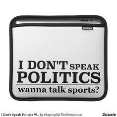I Don't Speak Politics Wanna Talk Sports iPad Sleeves