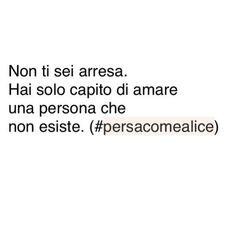 Persa come Alice Lost Love, My Love, Anatole France, Love Phrases, Italian Language, Hunger Games, Alice, Sentences, Love Quotes