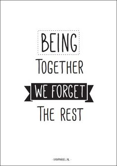 Being together we forget the rest