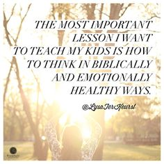 """""""The most important lesson I want to teach my kids is how to think in Biblically and emotionally healthy ways.""""  Lysa TerKeurst // We can help our kids apply a Biblical mindset to every issue we face -- CLICK on the picture to open post and then click on """"Visit Site"""" in header to go the devotional."""