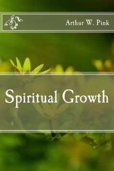 Spiritual Growth by Arthur W. Pink…