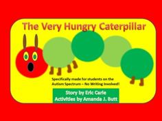 The Very Hungry Caterpillar Unit (Language Arts; Math; Science)  These activities were made specifically for those that struggle using a writing tool. There is no writing involved. The use of VELCRO is highly recommended for these activities.
