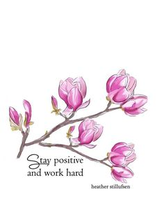 Stay positive and work hard ~ Rose Hill Designs by Heather A Stillufsen Rose Hill Designs, Art Quotes, Inspirational Quotes, Pink Quotes, Motivational Quotes, Rose Illustration, Postive Quotes, Staying Positive, Positive Vibes