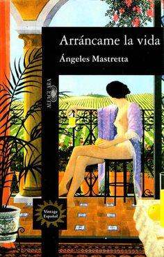 Arráncame la vida - Ángeles Mastretta. Tengo que leerme éste, me encanta Mujeres de ojos grandes...