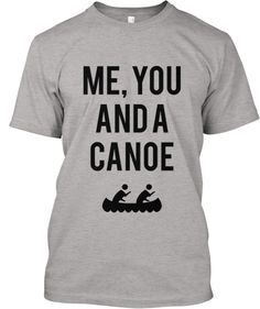 Cool tee available at http://teesping.com/meyouandacanoe