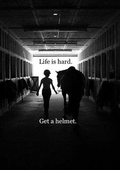 Life is hard. Get a helmet.