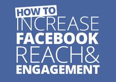 How To Increase The Reach And Engagement of Your Facebook Page