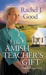 The Amish Teacher's Gift by Rachel J. Good (Love and Promises #1)