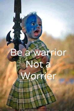 Be a warrior, not a worrier! This is adorable inspiration!