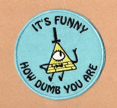 "Bill Cipher ""Its Funny"" Patch - Gravity Falls - MadameCuisine Gravity Falls Bill Cipher, Gravity Falls Funny, Gravity Falls Comics, Funny Patches, Cute Patches, Pin And Patches, Jacket Patches, Desenhos Gravity Falls, Cool Pins"