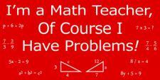 Want: Math Teacher Problems Geek T-shirt