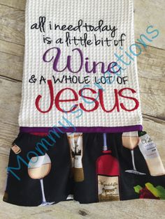 All I Need is a little bit of Wine and a Lot of Jesus Embroidered Hand Towel with or without Ruffle by MommysCraftCreations on Etsy