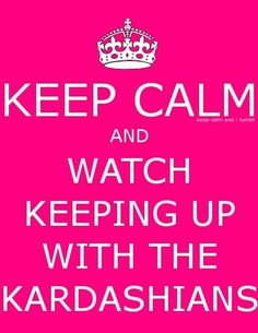 I loveeee  the kardashians