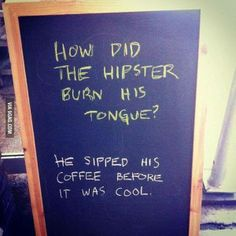 How did the hipster burn his tongue? :)