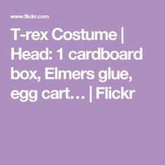 T-rex Costume | Head: 1 cardboard box, Elmers glue, egg cart… | Flickr