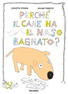 """Kenneth Steven """"Perchè il cane ha il naso bagnato"""", ElectaKids. Premio Andersen 2014"""
