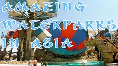 Amazing Water Parks in Asia