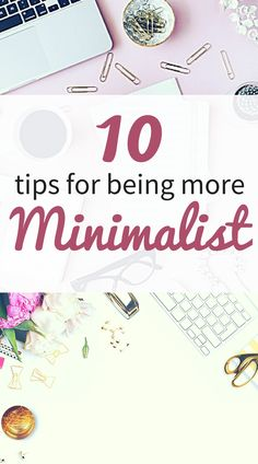 10 must-know tips on how to be more minimalist! Find out how to declutter, self-care, save more and live a more frugal and minimal lifestyle. Embrace minimalism today!