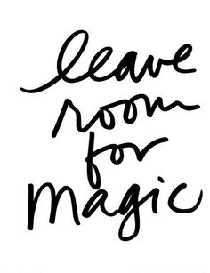 Leave room for magic. Printable black and white poster.