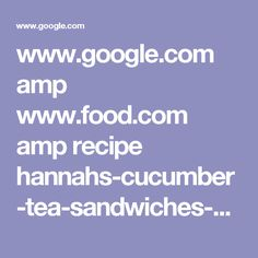 www.google.com amp www.food.com amp recipe hannahs-cucumber-tea-sandwiches-452653