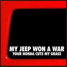 My Jeep Won a War, Your Honda Cuts My Grass Vinyl Decal Jeep 4x4 cherokee wrangler 4wd lifted funny sticker cj xj yj by Sticker Connection, http://www.amazon.com/dp/B00DVFJHLO/ref=cm_sw_r_pi_dp_4mSGsb17PQC29