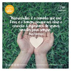"""""""Misericórdia: é o caminho que une Deus e o homem, porque nos abre o coração à esperança de sermos amados para sempre."""" Para Franc"""