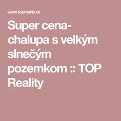 Super cena- chalupa s velkým slnečým pozemkom :: TOP Reality