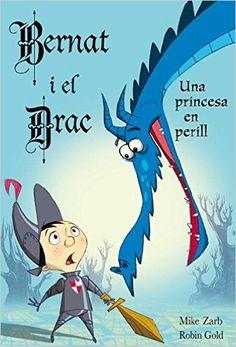En Bernat i el drac. Una princesa en perill: Amazon.es: Mike/Gold,Robin Zarb, Laura Vaque Sugrañes, LAURA; VAQUE SUGRAÑES: Libros