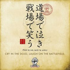 cry in the dojo, laugh on the battlefield