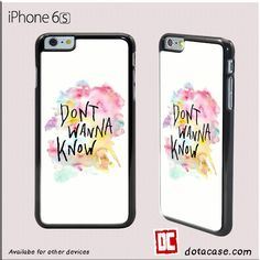 Dont Wanna Know For iphone 4/4S/5/5C/5S/6/6 Plus/7/7 Plus Case