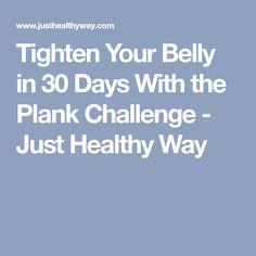 Tighten Your Belly in 30 Days With the Plank Challenge - Just Healthy Way