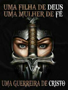 """""""Sou uma filha de Deus, uma mulher de fé, uma guerreira de Cristo!"""""""