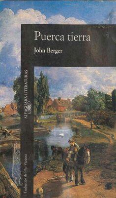 """""""Trilogía de las Fatigas"""" John Berger  1ª.- Puerca tierra. 2ª.- Una vez en Europa.  3ª.- Lila y Frag."""