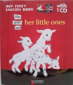 The goat and her little ones.   Raconté par Paul FRANCOIS d'après la tradition.   Adapté en anglais par Dominique MATHIEU   Illustrations de Gerda.   CD lu par Paul BARRET, Marianne THOMAS et Ysé BOULEC.   Éditions Père Castor pour Flammarion, collection « My first english book », août 2010.   Dès 3 ans.   Notions abordées: Anglais, conte, animaux, loup, ruse/malice, obéissance, autonomie.