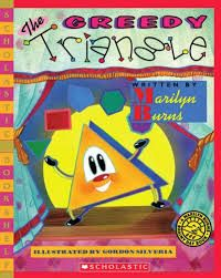 The Greedy Triangle by Lynn Sherman   The Triangle character is dissatisfied with its shape and decides, through the help of the Shapeshifter, to take on some new identities. A great book for 1 and 2 grade lessons.