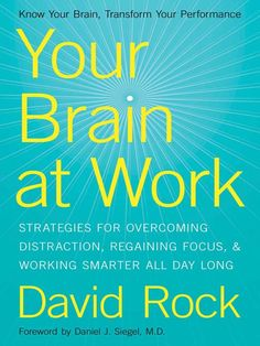 Your Brain at Work - Good book by David Rock. Discover ways your mind works and how to leverage this.