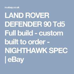 LAND ROVER DEFENDER 90 Td5 Full build - custom built to order - NIGHTHAWK SPEC  | eBay