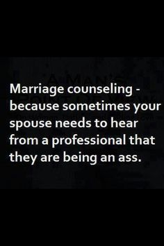 Marriage counseling. We wouldnt ever say ass but still funny