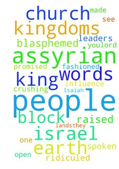 Isaiah 37 -  Spoken by God to the Assyrian Who is it you have ridiculed and blasphemed Against whom have you raised your voiceand lifted your eyes in pride Against the Holy One of Israel Moreover, God demands What mean you, crushing my people In other words, who do you, church leaders, think you are to block my people from justice promised through their testimony seeking to steal their rightful inheritance I pray King Hezekiahs prayer overthe Assyrian those in leadership position in the…