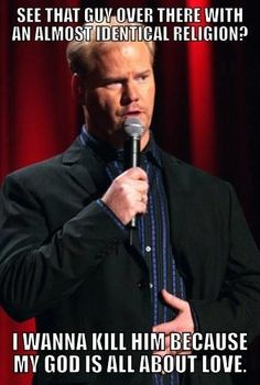 I love Jim Gaffigan. This totally sums up terrorism and extremism.