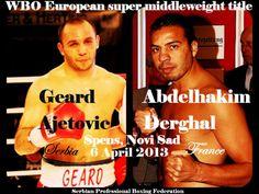 Saturday 6 April 2013 Hala Spens, Novi Sad, Serbia commission: Serbian Professional Boxing Federation matchmaker: Luka Popovic 12 rounds super middleweight Geard Ajetovic 21(10)-8-1 76 kg vs Abdelk...