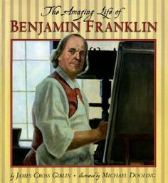 The Amazing Life of Benjamin Franklin – written by James Cross Giblin (Cleveland and Painesville), illustrated by Michael Dooling • Scholastic, 2000 // Find in our collections: BIOGRAPHY F and M 741.642 D7208am