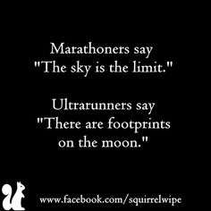 Running Humor #15: Marathoners say the sky is the limit. Ultrarunners say, there are footprints on the moon.