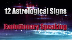 Spirituality | Astrology | 12 Signs - An Evolutionary Astrology perspect...