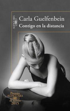 CONTIGO EN LA DISTANCIA (PREMIO ALFAGUARA 2015) | CARLA ...