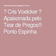 ♥ Cris Voelcker ♥ Apaixonada pelo Tear de Pregos!!: Ponto Espinha                                                                                                                                                      Mais